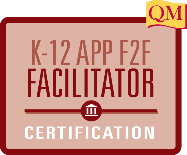 K-12 APP Face-to-face facilitator certification with QM flag
